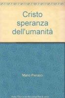 Cristo speranza dell'umanità - Mario Pieracci