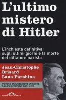 L' ultimo mistero di Hitler. L'inchiesta definitiva sugli ultimi giorni e la morte del dittatore nazista - Brisard Jean-Christophe, Parshina Lana