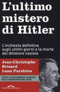 Copertina di 'L' ultimo mistero di Hitler. L'inchiesta definitiva sugli ultimi giorni e la morte del dittatore nazista'