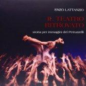 Il teatro ritrovato. Storia per immagini del Petruzzelli - Lattanzio Enzo