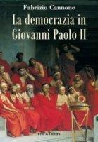 La democrazia in Giovanni Paolo II - Cannone Fabrizio