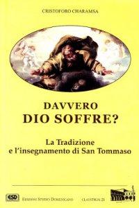 Copertina di 'Davvero Dio soffre? La tradizione e l'insegnamento di s. Tommaso'