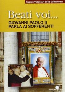 Copertina di 'Beati voi... Giovanni Paolo II parla ai sofferenti'