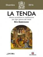 La tenda. Dicembre 2016 di Arcidiocesi di Milano su LibreriadelSanto.it