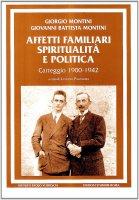 Affetti familiari spiritualità e politica. Carteggio (1900-1942) - Montini Giorgio, Paolo VI