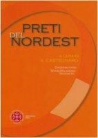 Preti del nord est. Condizioni di vita e problemi di pastorale - Castegnaro Alessandro