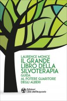 Il grande libro della silvoterapia - Laurence Monce