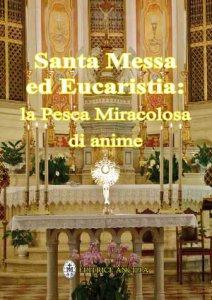Copertina di 'Santa Messa ed Eucaristia: la Pesca Miracolosa di anime'