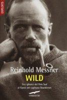 Wild. Tra i ghiacci del Polo Sud al fianco del capitano Shackleton - Messner Reinhold