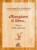 Mangiare il libro - Antonietta Potente