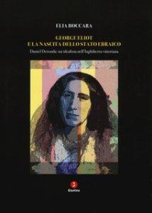 Copertina di 'George Eliot e la nascita dello stato ebraico. Daniel Deronda: un idealista nell'Inghilterra vittoriana'