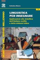 Linguistica per insegnare. Applicazioni alla didattica dell'italiano scritto e della sintassi latina - Menza Salvatore