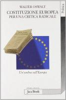 Costituzione europea. Per una critica radicale. Un'ombra sull'Europa - Oswalt Walter