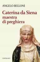 Caterina da Siena maestra di preghiera - Belloni Angelo