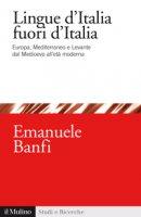 Le lingue d'Italia fuori d'Italia - Emanuele Banfi