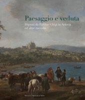 Paesaggio e veduta. Dipinti da Palazzo Chigi in Ariccia e altre raccolte. Catalogo della mostra (Cavallino, 25 novembre 2017-25 febbraio 2018). Ediz. a colori