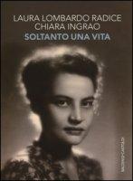 Soltanto una vita - Lombardo Radice Laura, Ingrao Chiara