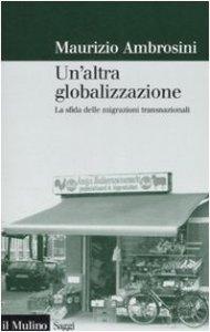 Copertina di 'Un'altra globalizzazione. La sfida delle migrazioni transnazionali'