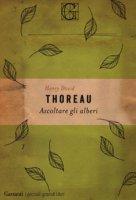 Ascoltare gli alberi - Thoreau Henry David