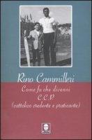 Come fu che divenni c.c.p. (cattolico, credente e praticante) - Rino Cammilleri