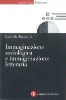 Immaginazione sociologica e immaginazione letteraria - Gabriella Turnaturi