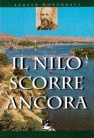 Il Nilo scorre ancora. L'avventura missionaria di Daniele Comboni - Angelo Montonati