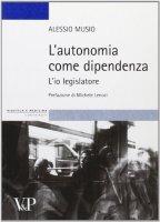 Autonomia come dipendenza. L'io legislatore (L') - Alessio Musio