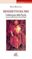 Benedetto sia Dio. Celebrazioni della Parola sui testi delle lettere di san Paolo - Rina Risitano