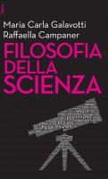 Filosofia della scienza - Maria Carla Galavotti, Raffaella Campaner