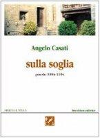 Sulla soglia. Poesie 1984-1994 - Casati Angelo