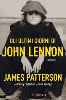 Gli ultimi giorni di John Lennon - Patterson James, Sherman Casey, Wedge Dave