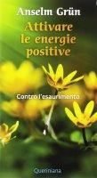 Attivare le energie positive - Anselm Grün