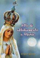 Atto di affidamento a Maria - Papa Francesco