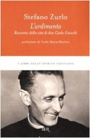 L'ardimento. Racconto della vita di don Carlo Gnocchi - Zurlo Stefano