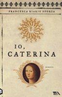 Io, Caterina - Riario Sforza Francesca