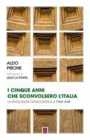 I cinque anni che sconvolsero l'Italia - Pirone Aldo