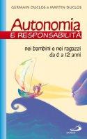 Autonomia e responsabilità nei bambini e nei ragazzi da 0 a 12 anni - Germain Duclos, Martin Duclos