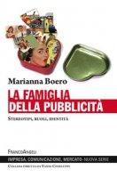 La famiglia della pubblicità. Stereotipi, ruoli, identità - Boero Marianna