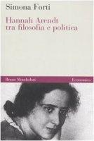 Hannah Arendt tra filosofia e politica - Forti Simona