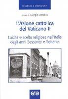 Azione cattolica del Vaticano II. Laicità e scelta religiosa nell'Italia degli anni Sessanta e Settanta (L')