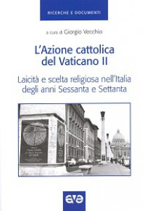 Copertina di 'Azione cattolica del Vaticano II. Laicità e scelta religiosa nell'Italia degli anni Sessanta e Settanta (L')'