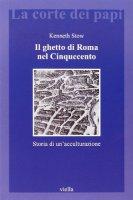 Il ghetto di Roma nel Cinquecento - Kenneth R. Stow