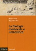 La filologia medievale e umanistica - Berté Monica, Petoletti Marco