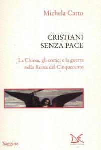 Copertina di 'Cristiani senza pace. La chiesa, gli eretici e la guerra nella Roma del Cinquecento'