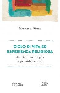 Copertina di 'Ciclo di vita ed esperienza religiosa. Aspetti psicologici e psicodinamici'