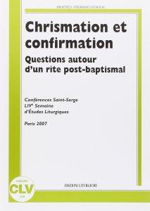Copertina di 'Chrismation et confirmation. Question autor d'un rite post-baptismal. Conferences Saint Serge. Live semaine d'etudes liturgiques'