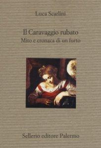 Copertina di 'Il Caravaggio rubato. Mito e cronaca di un furto'