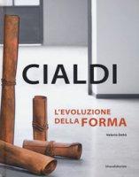 Cialdi. L'evoluzione della forma. Catalogo della mostra (Forte dei Marmi, 21 aprile-2 giugno 2018). Ediz. italiana e inglese