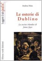 Le osterie di Dublino. La cucina irlandese di James Joyce - Maia Andrea