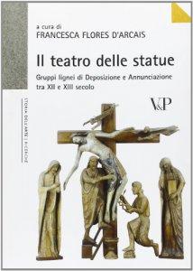 Copertina di 'Il teatro delle statue. Gruppi lignei di Deposizione e Annunciazione tra XII e XIII secolo'